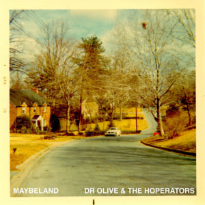 Dr Olive and the Hoperators - Maybeland